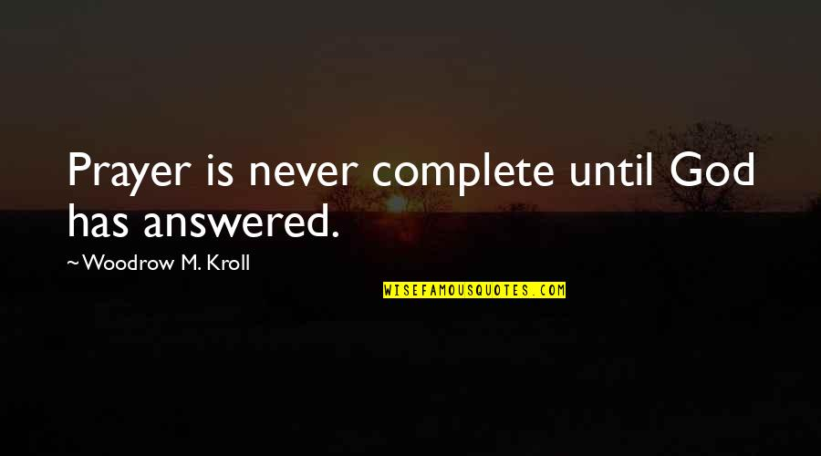 God Answered Prayer Quotes By Woodrow M. Kroll: Prayer is never complete until God has answered.