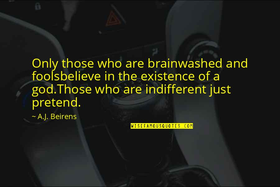 God Atheist Quotes By A.J. Beirens: Only those who are brainwashed and foolsbelieve in