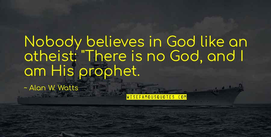 """God Atheist Quotes By Alan W. Watts: Nobody believes in God like an atheist: """"There"""