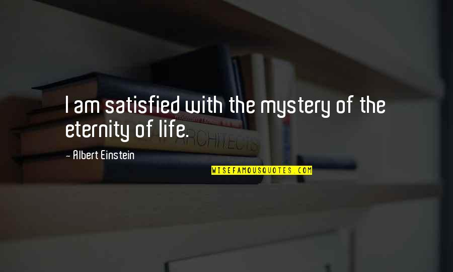 God Atheist Quotes By Albert Einstein: I am satisfied with the mystery of the