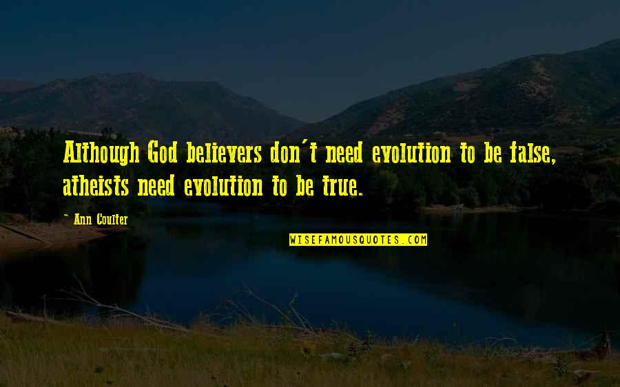 God Atheist Quotes By Ann Coulter: Although God believers don't need evolution to be