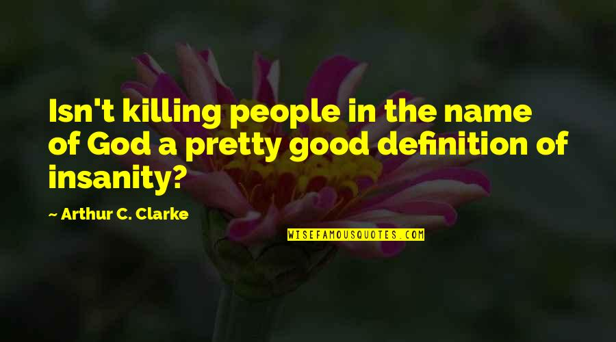 God Atheist Quotes By Arthur C. Clarke: Isn't killing people in the name of God