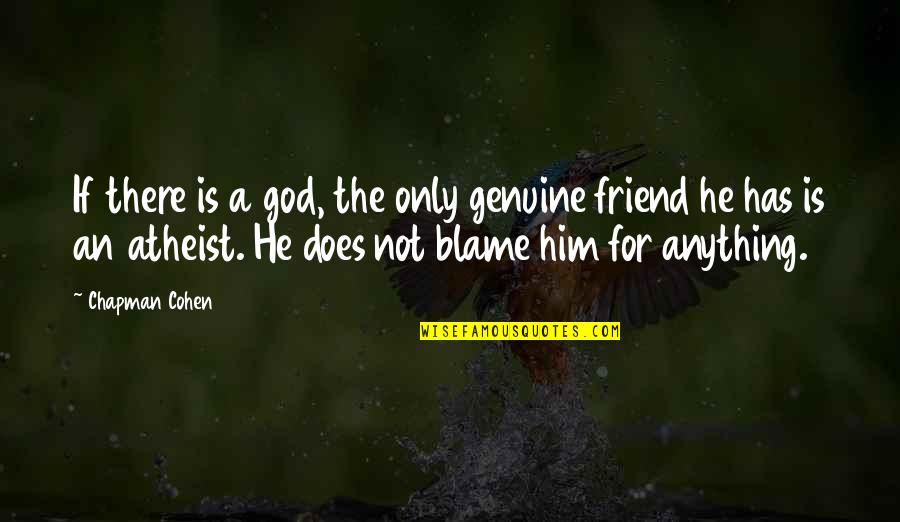 God Atheist Quotes By Chapman Cohen: If there is a god, the only genuine