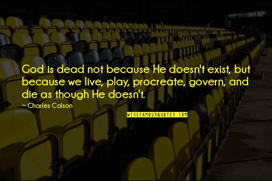 God Atheist Quotes By Charles Colson: God is dead not because He doesn't exist,