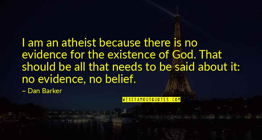 God Atheist Quotes By Dan Barker: I am an atheist because there is no