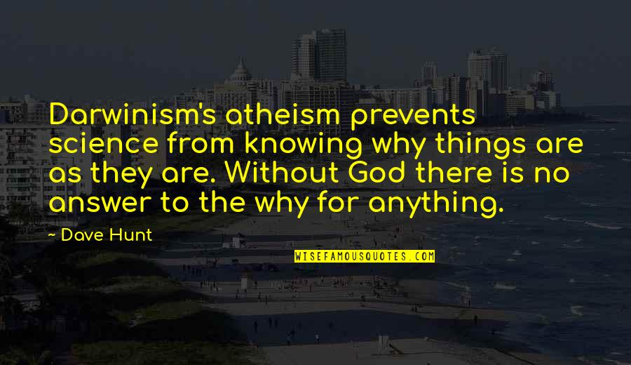 God Atheist Quotes By Dave Hunt: Darwinism's atheism prevents science from knowing why things