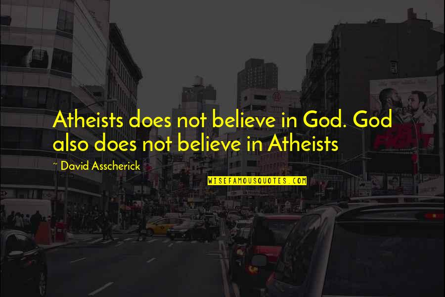 God Atheist Quotes By David Asscherick: Atheists does not believe in God. God also