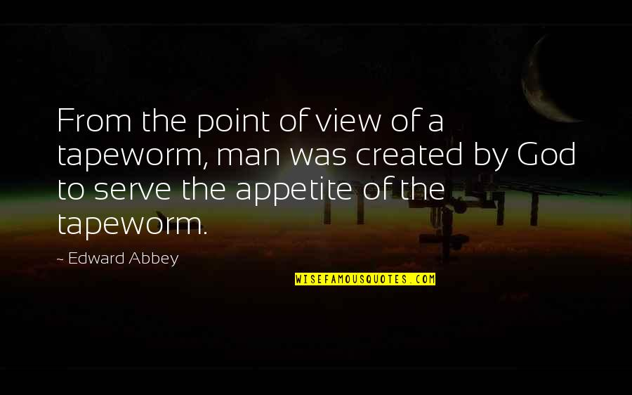 God Atheist Quotes By Edward Abbey: From the point of view of a tapeworm,