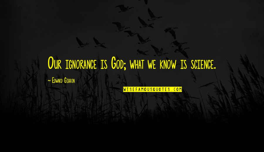 God Atheist Quotes By Edward Gibbon: Our ignorance is God; what we know is
