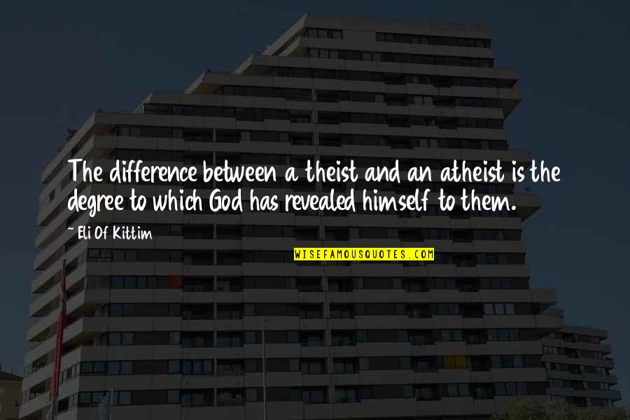 God Atheist Quotes By Eli Of Kittim: The difference between a theist and an atheist