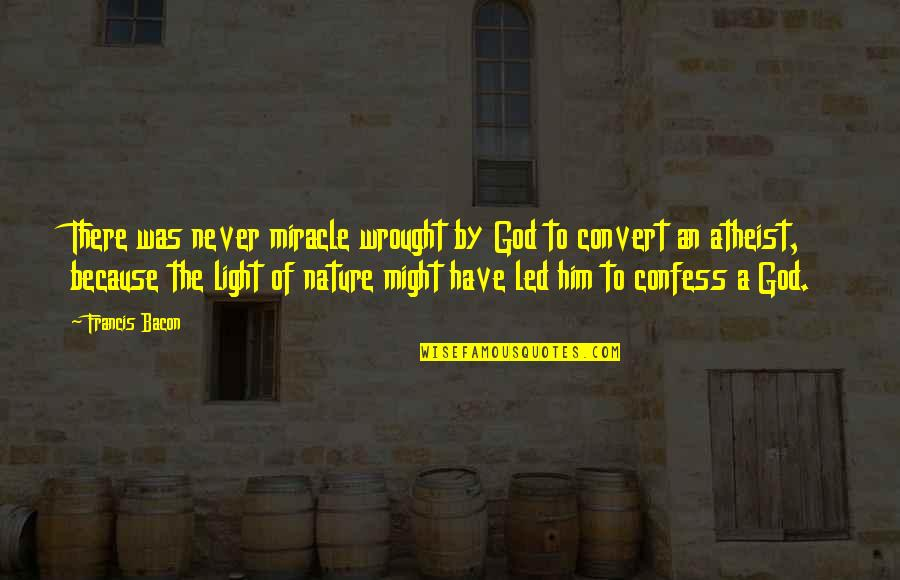 God Atheist Quotes By Francis Bacon: There was never miracle wrought by God to