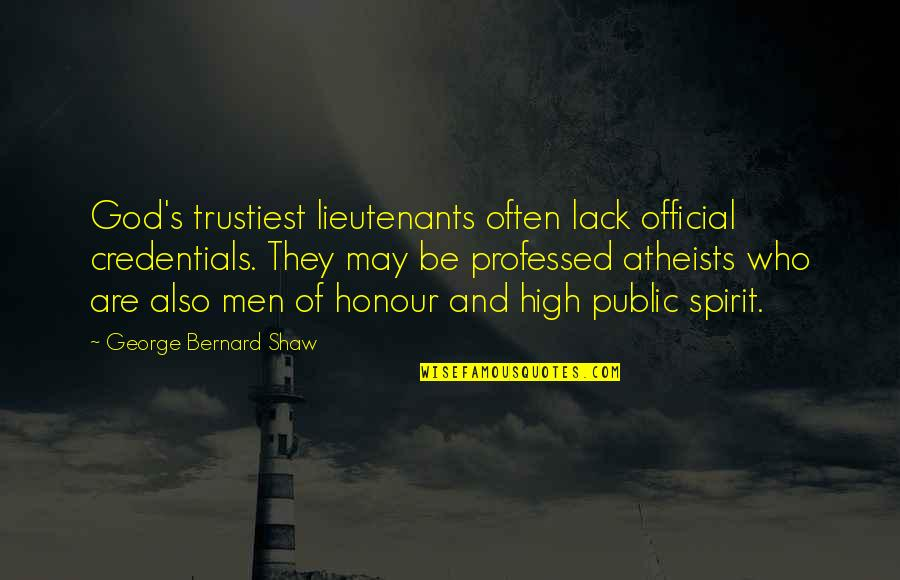 God Atheist Quotes By George Bernard Shaw: God's trustiest lieutenants often lack official credentials. They