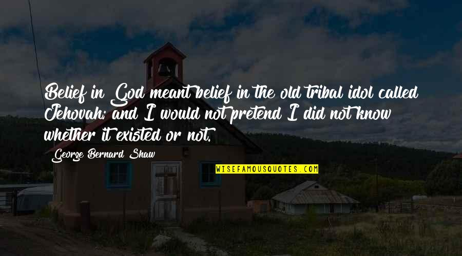 God Atheist Quotes By George Bernard Shaw: Belief in God meant belief in the old