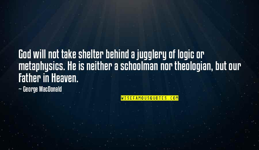 God Atheist Quotes By George MacDonald: God will not take shelter behind a jugglery