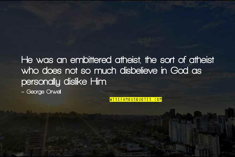 God Atheist Quotes By George Orwell: He was an embittered atheist, the sort of