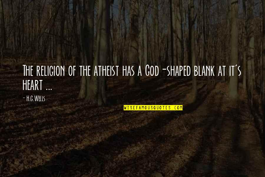 God Atheist Quotes By H.G.Wells: The religion of the atheist has a God-shaped