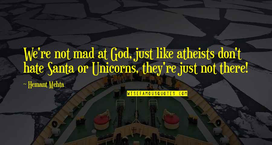 God Atheist Quotes By Hemant Mehta: We're not mad at God, just like atheists