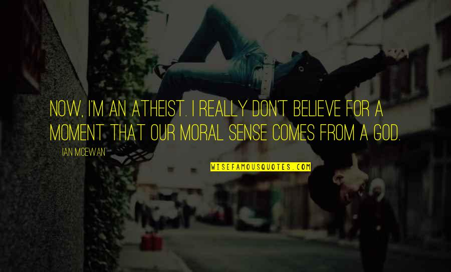 God Atheist Quotes By Ian McEwan: Now, I'm an atheist. I really don't believe