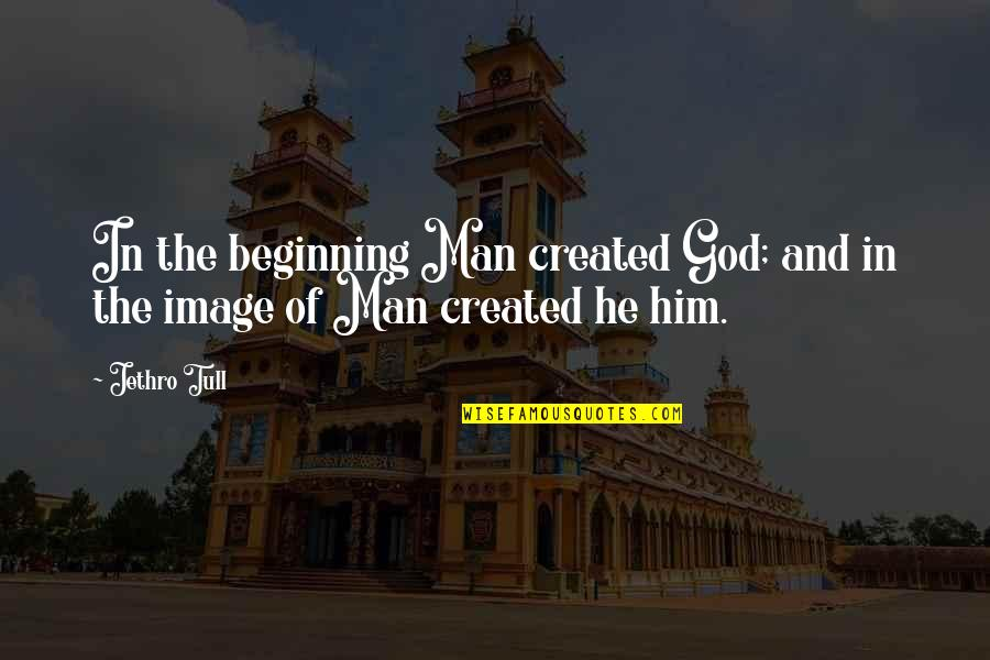 God Atheist Quotes By Jethro Tull: In the beginning Man created God; and in