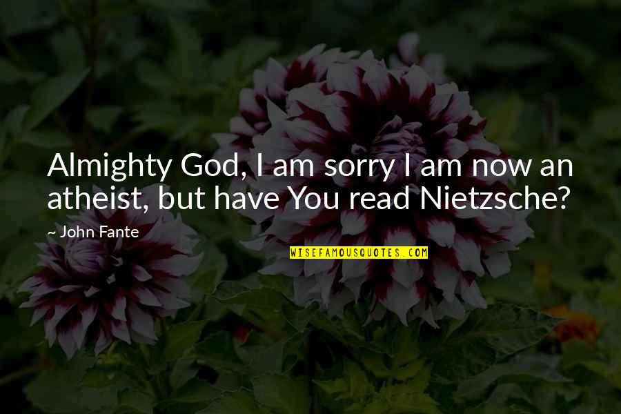 God Atheist Quotes By John Fante: Almighty God, I am sorry I am now