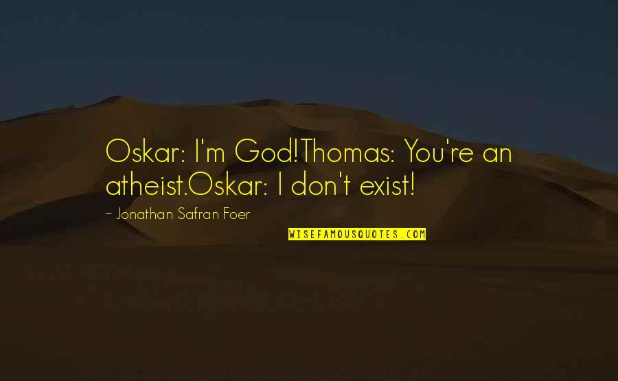 God Atheist Quotes By Jonathan Safran Foer: Oskar: I'm God!Thomas: You're an atheist.Oskar: I don't