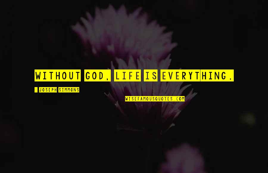 God Atheist Quotes By Joseph Simmons: Without God, life is everything.