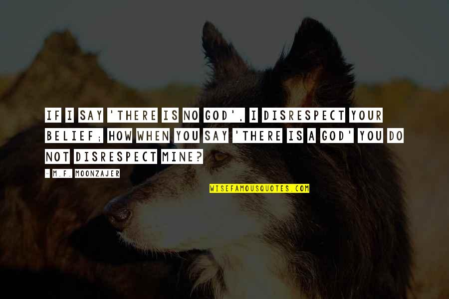 God Atheist Quotes By M.F. Moonzajer: If I say 'there is no God', I