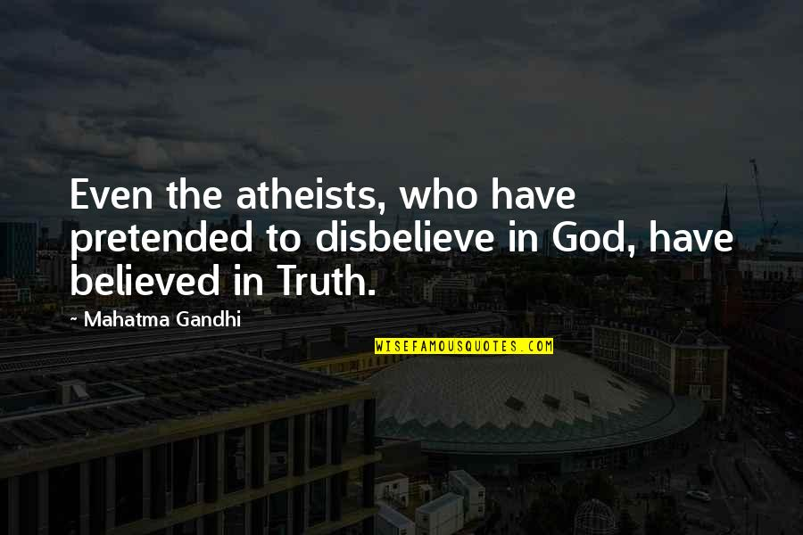 God Atheist Quotes By Mahatma Gandhi: Even the atheists, who have pretended to disbelieve