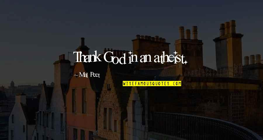 God Atheist Quotes By Mal Peet: Thank God in an atheist.