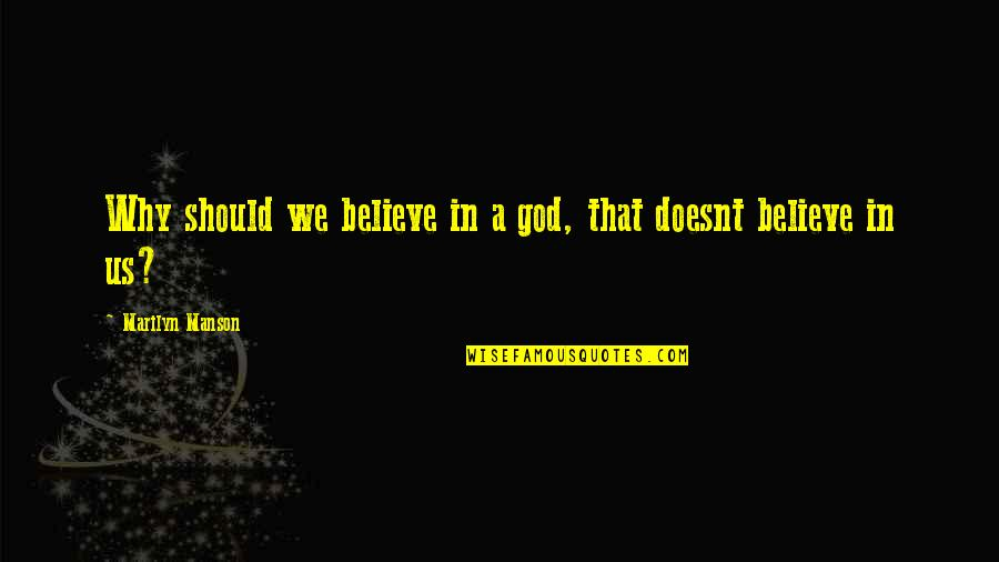 God Atheist Quotes By Marilyn Manson: Why should we believe in a god, that