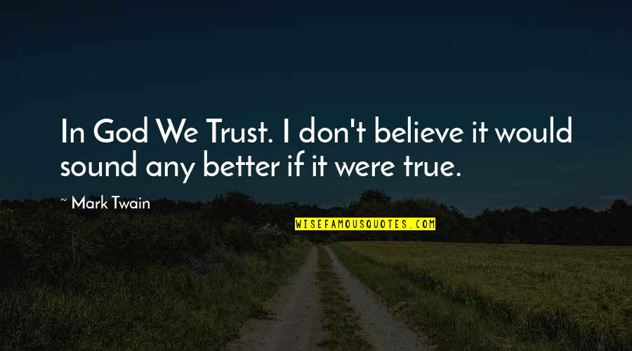 God Atheist Quotes By Mark Twain: In God We Trust. I don't believe it