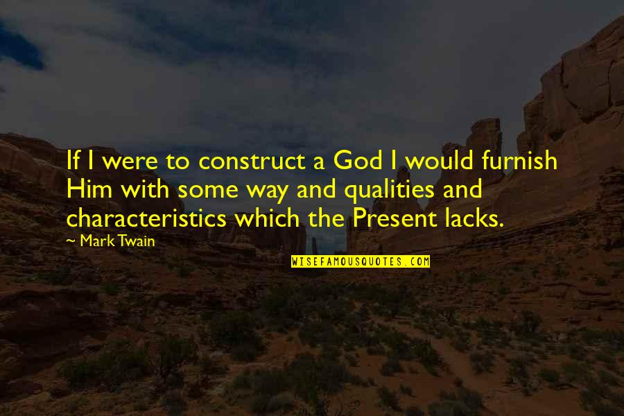 God Atheist Quotes By Mark Twain: If I were to construct a God I