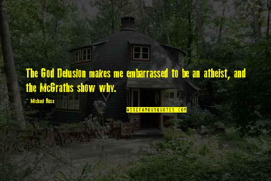 God Atheist Quotes By Michael Ruse: The God Delusion makes me embarrassed to be