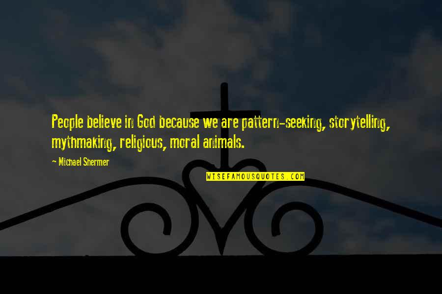 God Atheist Quotes By Michael Shermer: People believe in God because we are pattern-seeking,
