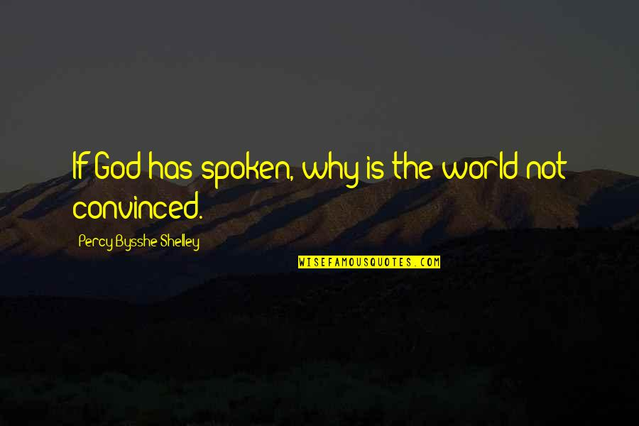 God Atheist Quotes By Percy Bysshe Shelley: If God has spoken, why is the world