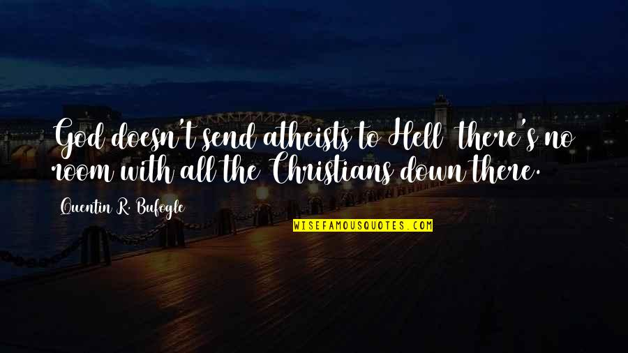 God Atheist Quotes By Quentin R. Bufogle: God doesn't send atheists to Hell there's no