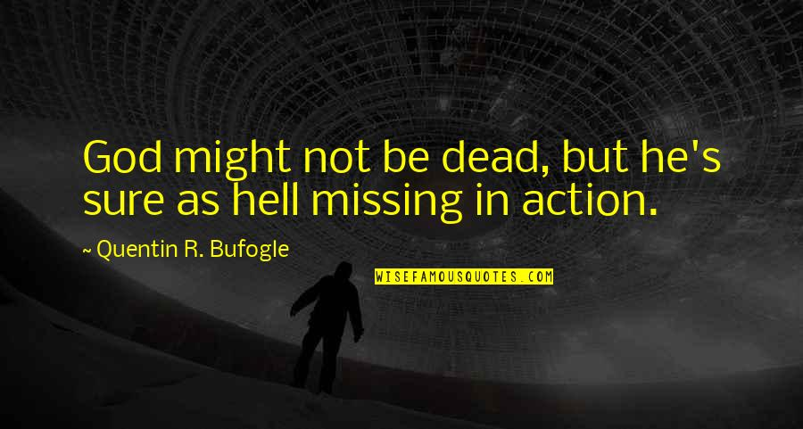 God Atheist Quotes By Quentin R. Bufogle: God might not be dead, but he's sure