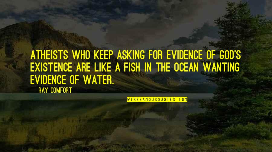 God Atheist Quotes By Ray Comfort: Atheists who keep asking for evidence of God's