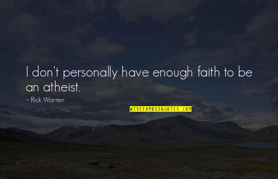 God Atheist Quotes By Rick Warren: I don't personally have enough faith to be
