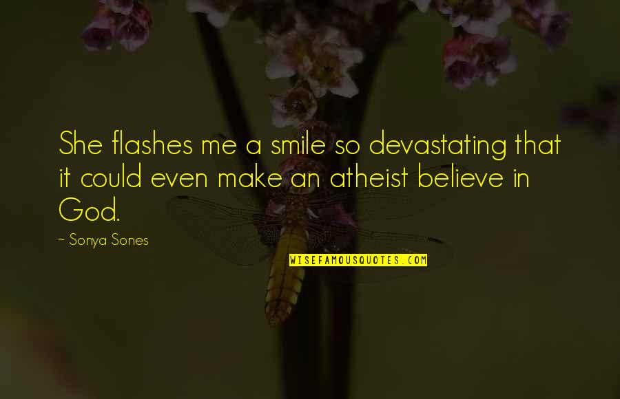 God Atheist Quotes By Sonya Sones: She flashes me a smile so devastating that