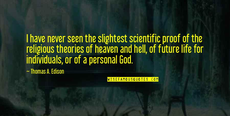 God Atheist Quotes By Thomas A. Edison: I have never seen the slightest scientific proof