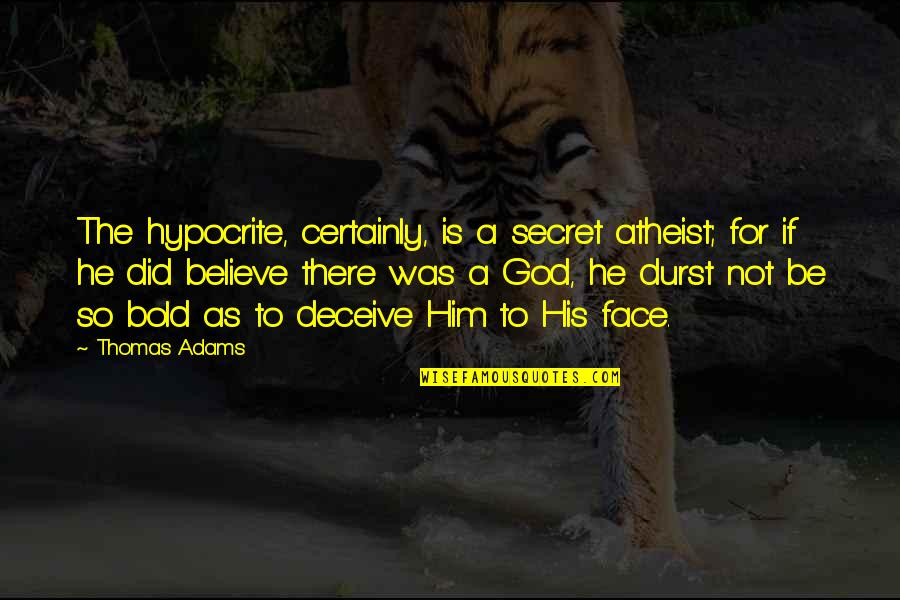 God Atheist Quotes By Thomas Adams: The hypocrite, certainly, is a secret atheist; for