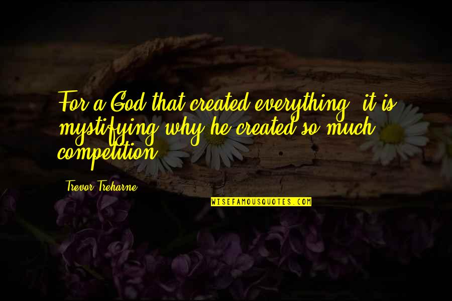 God Atheist Quotes By Trevor Treharne: For a God that created everything, it is