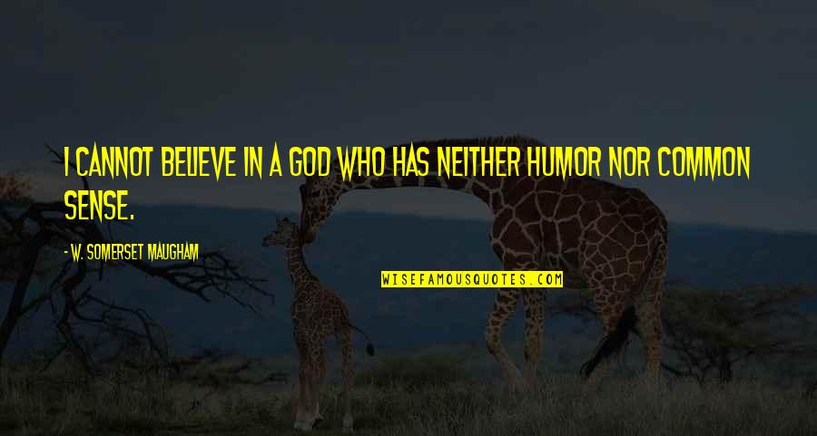 God Atheist Quotes By W. Somerset Maugham: I cannot believe in a God who has