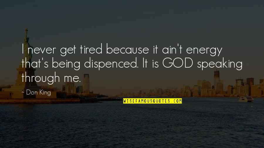 God Being King Quotes By Don King: I never get tired because it ain't energy