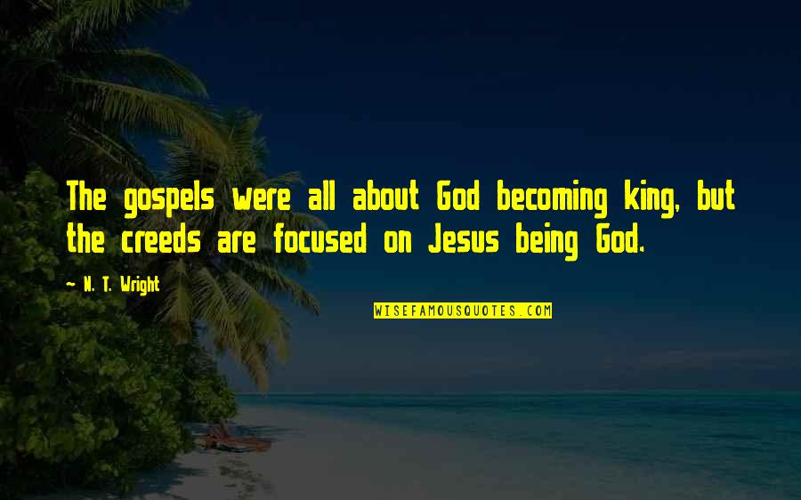God Being King Quotes By N. T. Wright: The gospels were all about God becoming king,