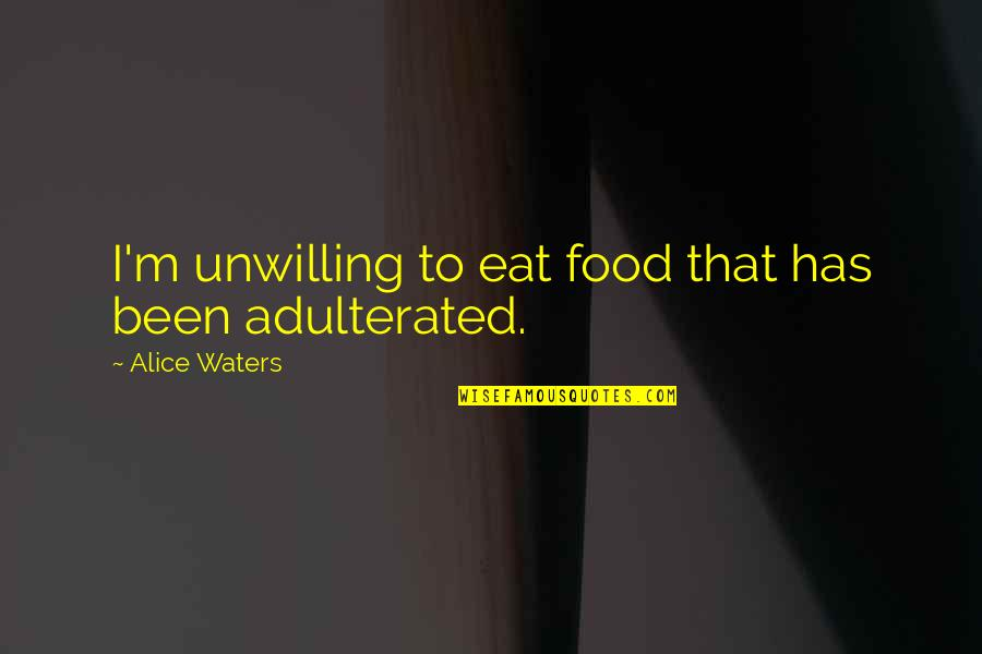 God Changing Hearts Quotes By Alice Waters: I'm unwilling to eat food that has been