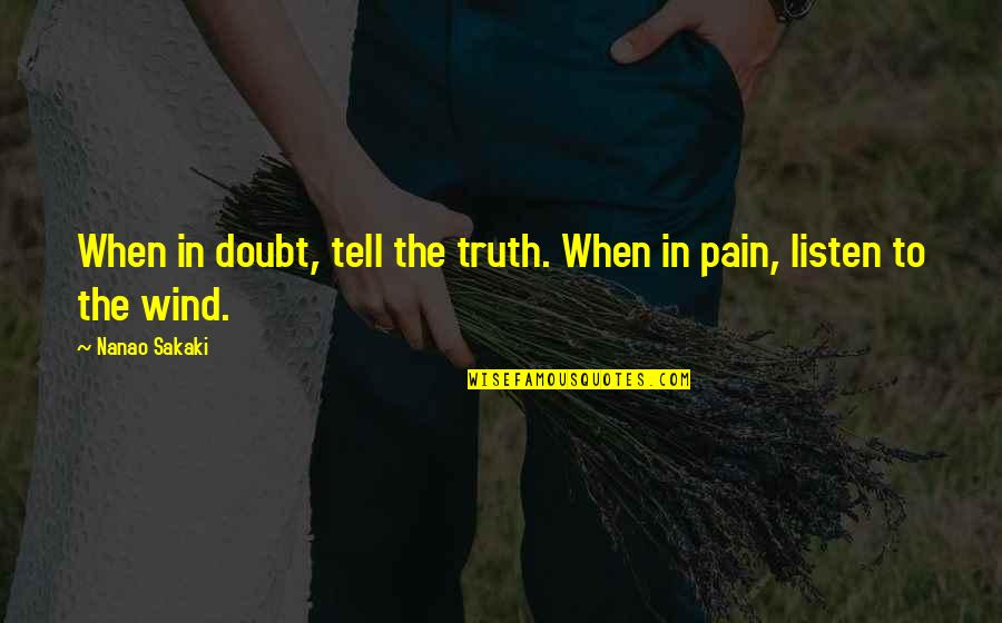 God Changing Hearts Quotes By Nanao Sakaki: When in doubt, tell the truth. When in
