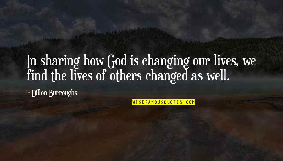 God Changing Lives Quotes By Dillon Burroughs: In sharing how God is changing our lives,
