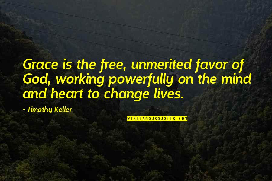 God Changing Lives Quotes By Timothy Keller: Grace is the free, unmerited favor of God,